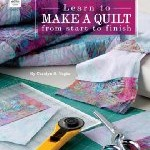 Learn to Make a Quilt from Start to Finish by Carolyn S. Vagts