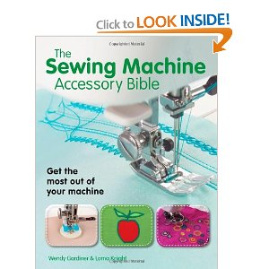 The Sewing Machine Accessory Bible: