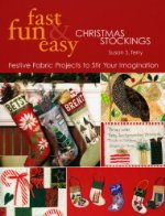 Fun & Easy Christmas Stockings: Festive Fabric Projects to Stir Your Imagination